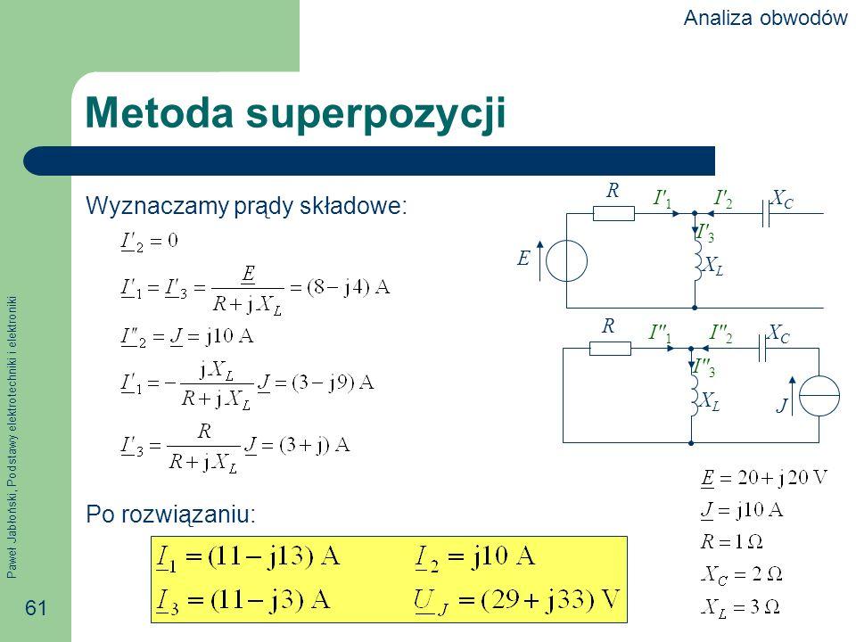 Metoda superpozycji Wyznaczamy prądy składowe: Po rozwiązaniu: