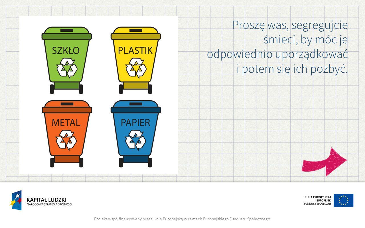 Proszę was, segregujcie śmieci, by móc je odpowiednio uporządkować i potem się ich pozbyć.