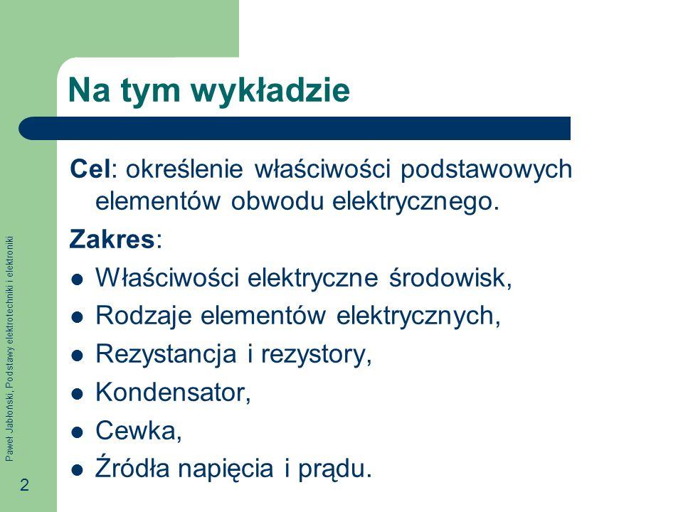 Na tym wykładzie Cel: określenie właściwości podstawowych elementów obwodu elektrycznego. Zakres: Właściwości elektryczne środowisk,