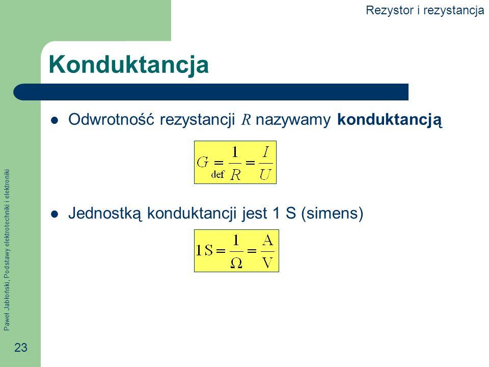 Konduktancja Odwrotność rezystancji R nazywamy konduktancją