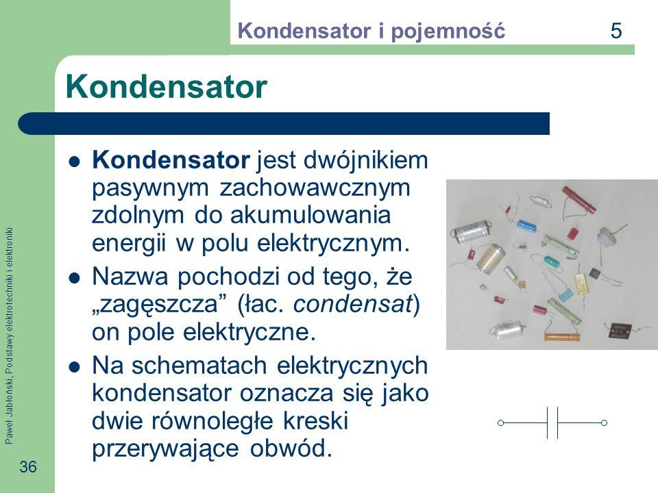 5Kondensator i pojemność. Kondensator. Kondensator jest dwójnikiem pasywnym zachowawcznym zdolnym do akumulowania energii w polu elektrycznym.