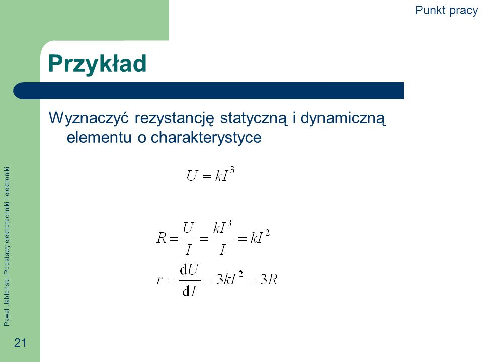 Punkt pracy Przykład Wyznaczyć rezystancję statyczną i dynamiczną elementu o charakterystyce