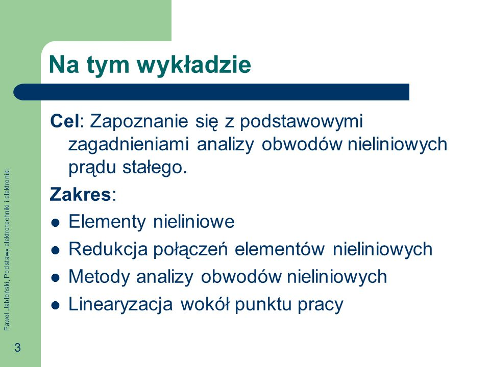 Na tym wykładzie Cel: Zapoznanie się z podstawowymi zagadnieniami analizy obwodów nieliniowych prądu stałego.