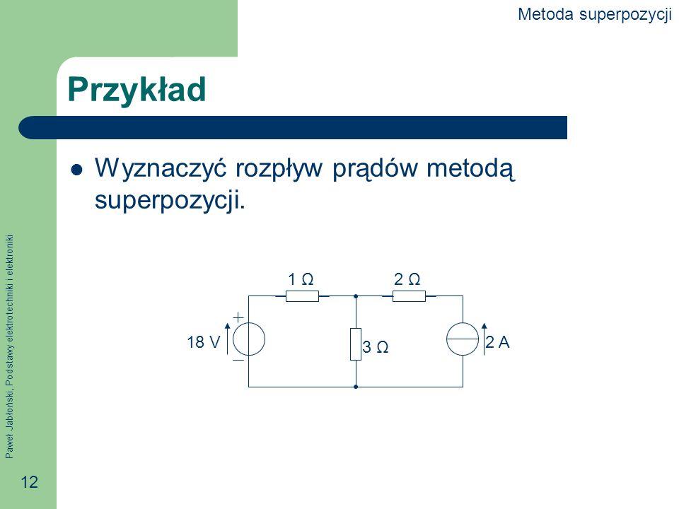 Przykład Wyznaczyć rozpływ prądów metodą superpozycji.