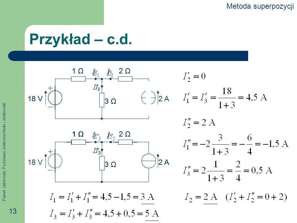 Przykład – c.d. Metoda superpozycji 1 Ω 2 Ω 3 Ω 2 A 18 V I1 I2 I3 1 Ω