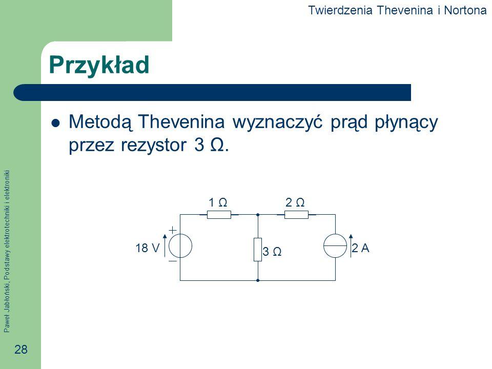 Przykład Metodą Thevenina wyznaczyć prąd płynący przez rezystor 3 Ω.