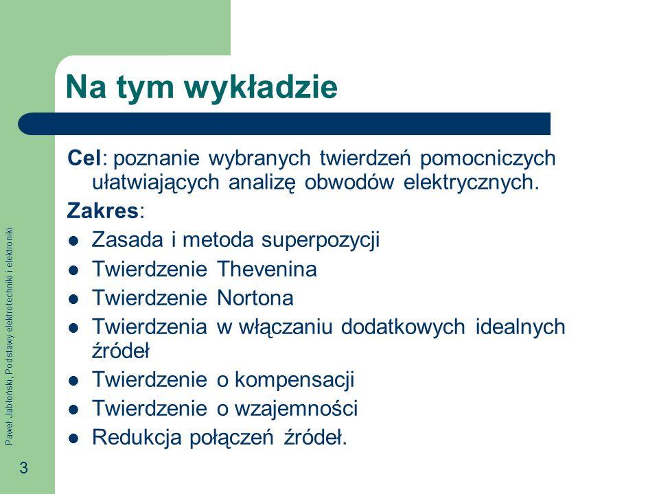 Na tym wykładzie Cel: poznanie wybranych twierdzeń pomocniczych ułatwiających analizę obwodów elektrycznych.