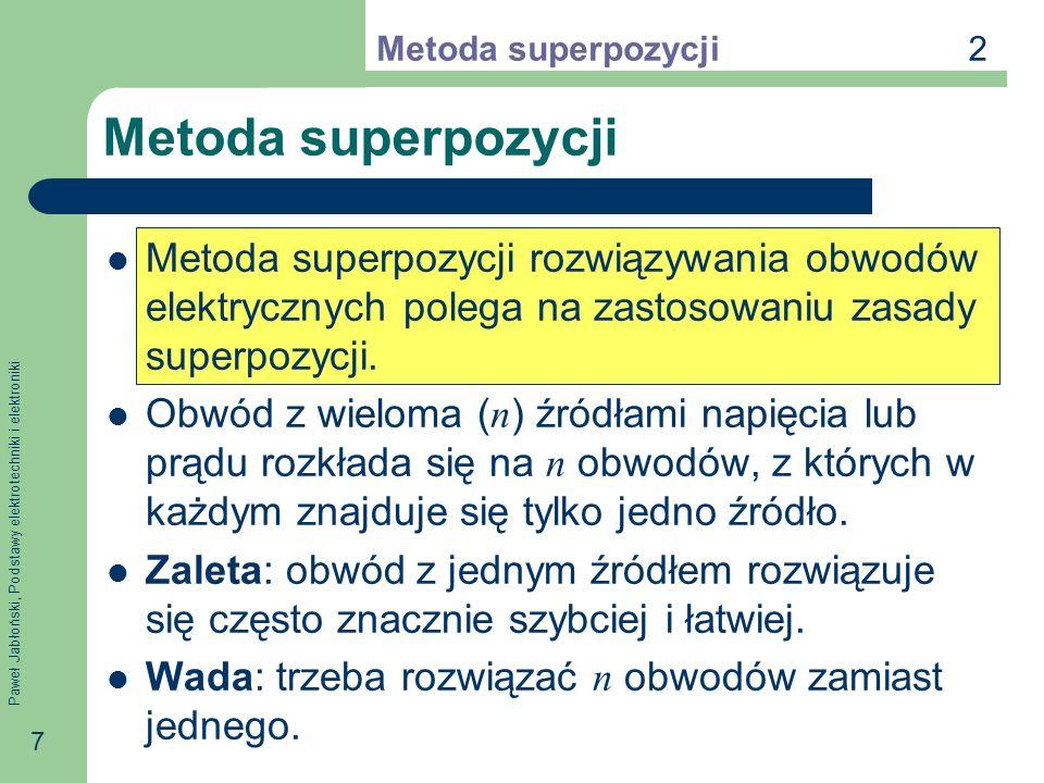 2Metoda superpozycji. Metoda superpozycji. Metoda superpozycji rozwiązywania obwodów elektrycznych polega na zastosowaniu zasady superpozycji.