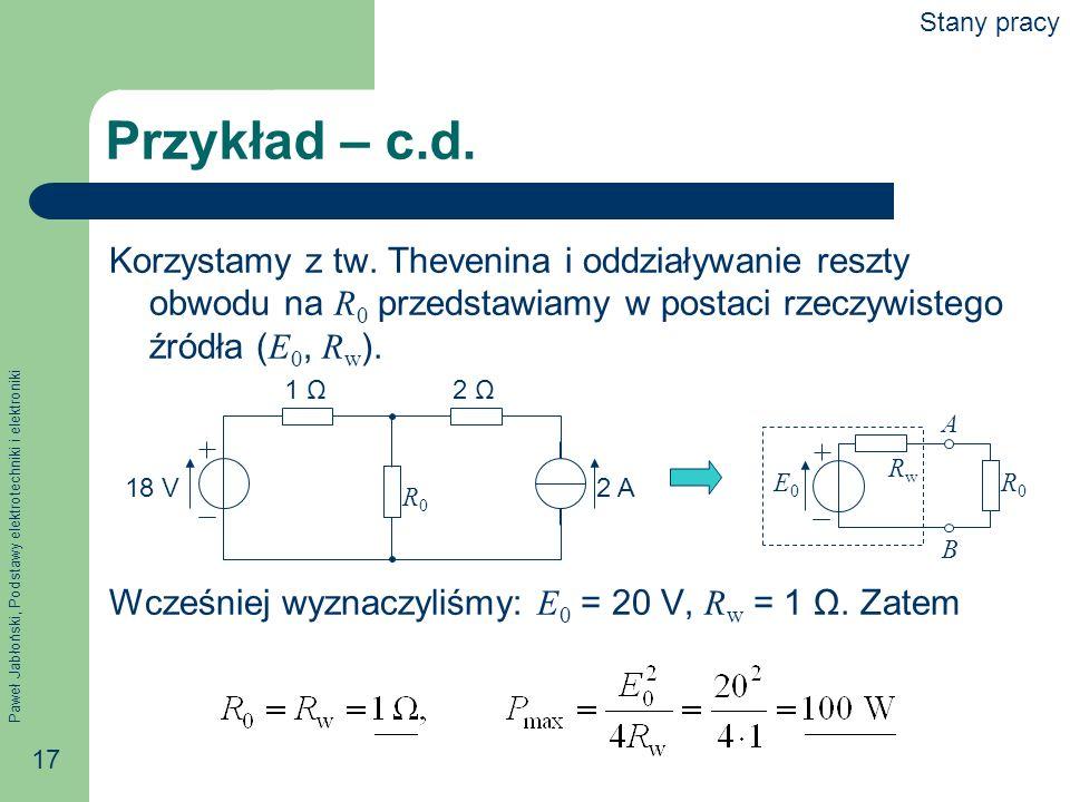 Stany pracy Przykład – c.d. Korzystamy z tw. Thevenina i oddziaływanie reszty obwodu na R0 przedstawiamy w postaci rzeczywistego źródła (E0, Rw).
