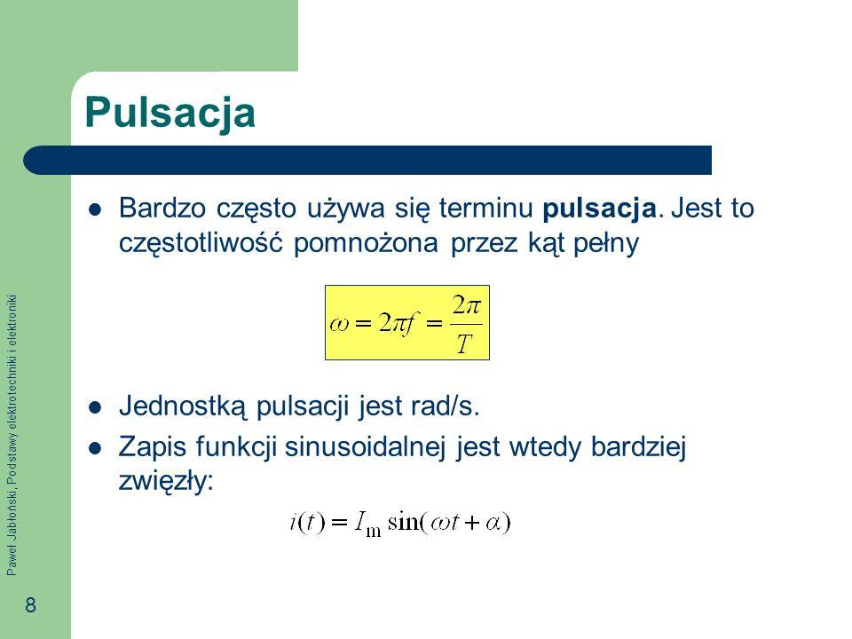 PulsacjaBardzo często używa się terminu pulsacja. Jest to częstotliwość pomnożona przez kąt pełny. Jednostką pulsacji jest rad/s.