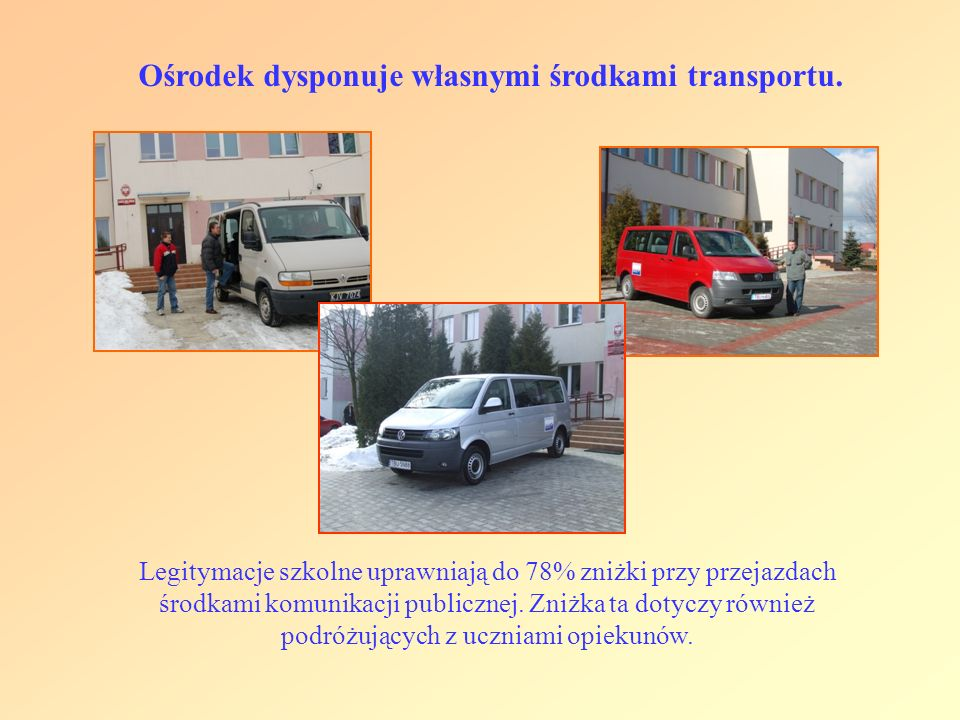 Ośrodek dysponuje własnymi środkami transportu.