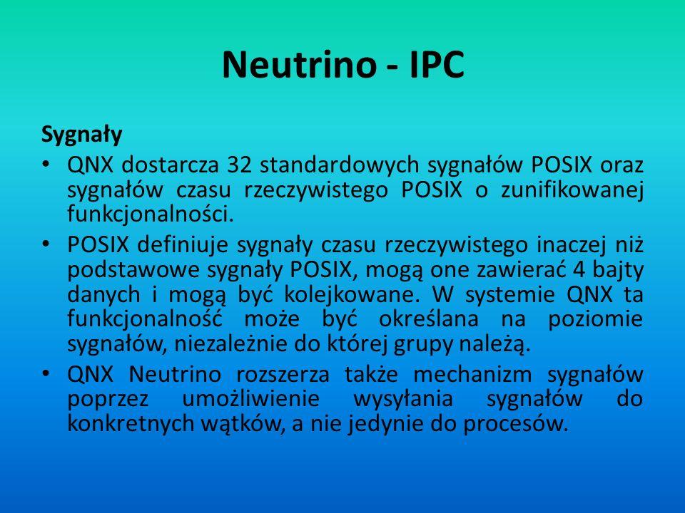 Neutrino - IPC Sygnały. QNX dostarcza 32 standardowych sygnałów POSIX oraz sygnałów czasu rzeczywistego POSIX o zunifikowanej funkcjonalności.
