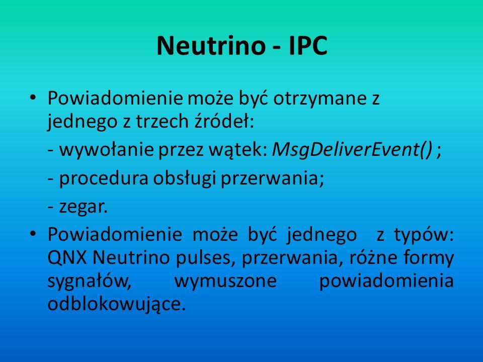 Neutrino - IPC Powiadomienie może być otrzymane z jednego z trzech źródeł: - wywołanie przez wątek: MsgDeliverEvent() ;
