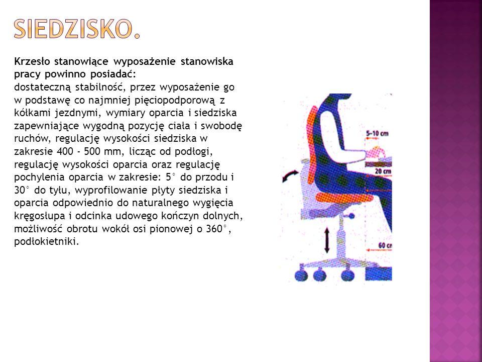 Siedzisko. Krzesło stanowiące wyposażenie stanowiska pracy powinno posiadać: