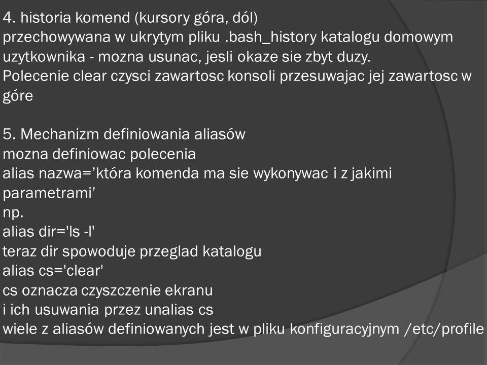 4. historia komend (kursory góra, dól) przechowywana w ukrytym pliku