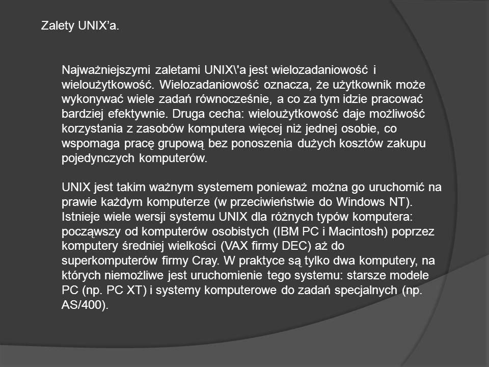 Zalety UNIX'a. Najważniejszymi zaletami UNIX\ a jest wielozadaniowość i wieloużytkowość.