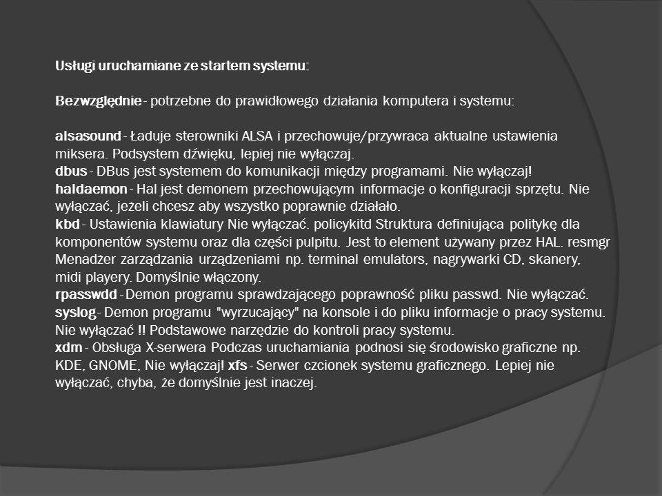 Usługi uruchamiane ze startem systemu: Bezwzględnie - potrzebne do prawidłowego działania komputera i systemu: alsasound - Ładuje sterowniki ALSA i przechowuje/przywraca aktualne ustawienia miksera.
