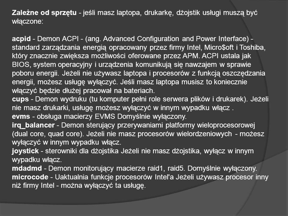 Zależne od sprzętu - jeśli masz laptopa, drukarkę, dżojstik usługi muszą być włączone: acpid - Demon ACPI - (ang.