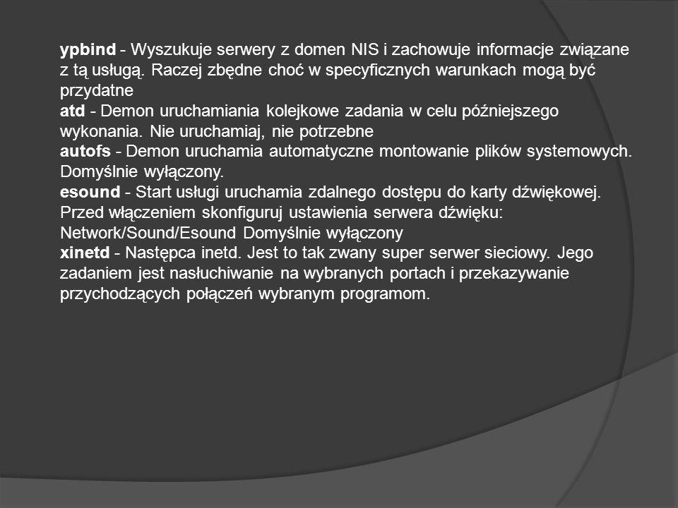 ypbind - Wyszukuje serwery z domen NIS i zachowuje informacje związane z tą usługą.