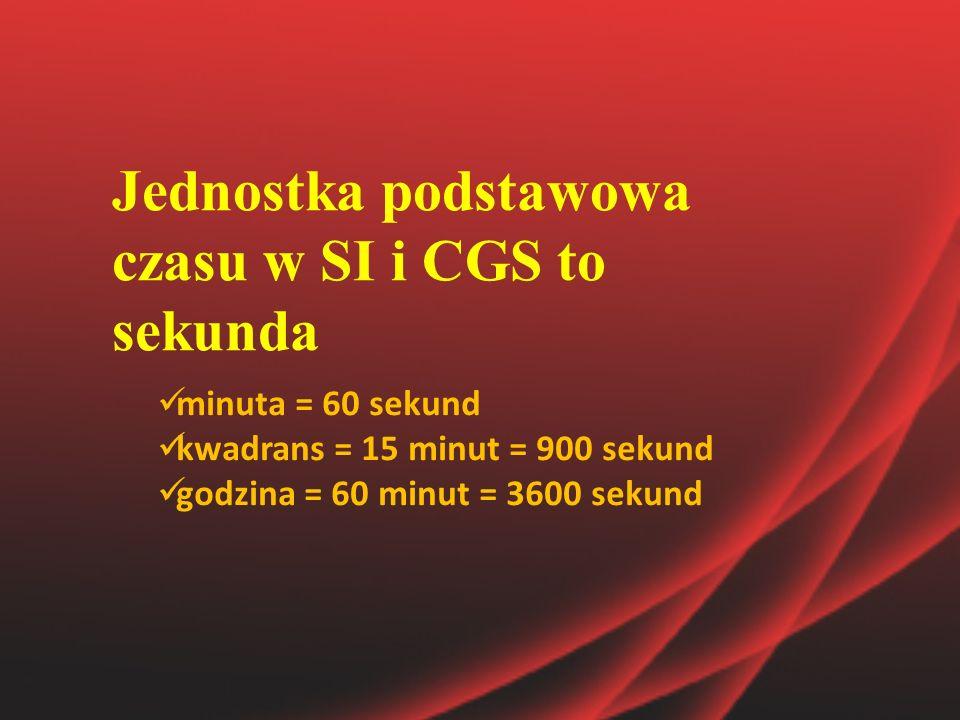 Jednostka podstawowa czasu w SI i CGS to sekunda