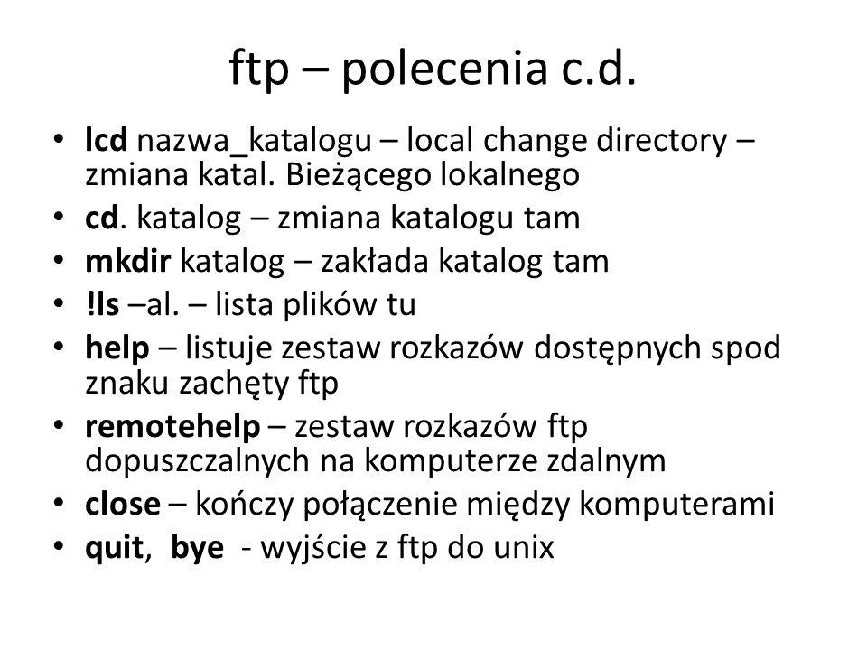 ftp – polecenia c.d. lcd nazwa_katalogu – local change directory – zmiana katal. Bieżącego lokalnego.