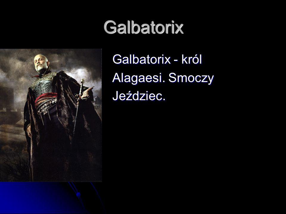 Galbatorix Galbatorix - król Alagaesi. Smoczy Jeździec.