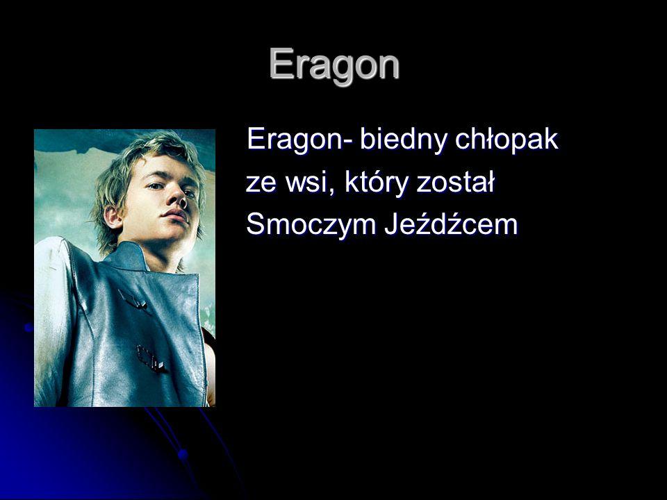 Eragon Eragon- biedny chłopak ze wsi, który został Smoczym Jeźdźcem