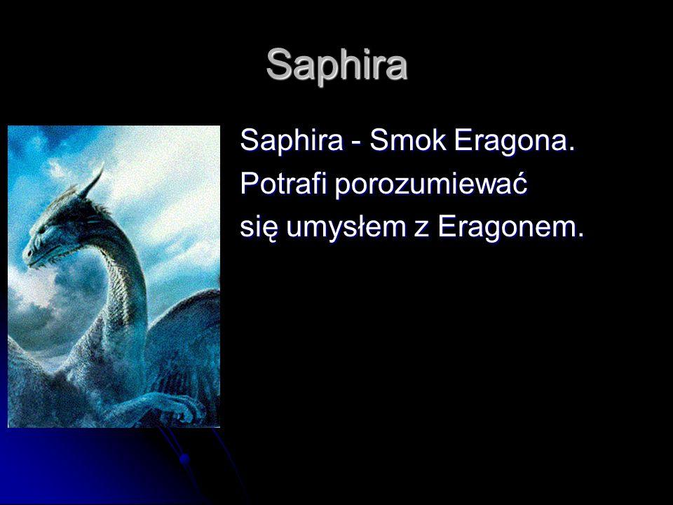 Saphira Saphira - Smok Eragona. Potrafi porozumiewać
