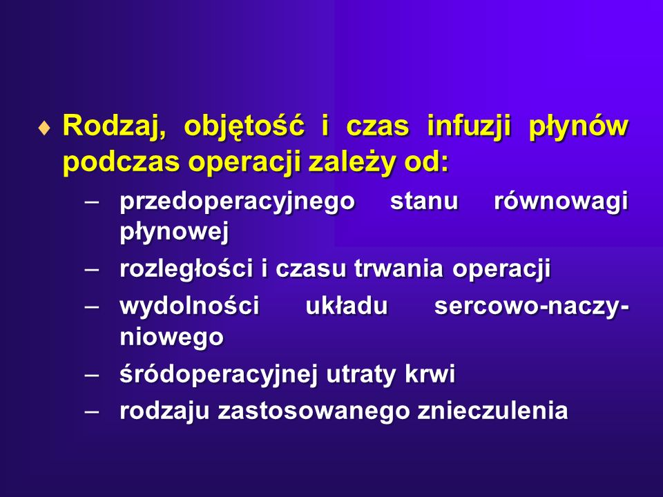 Rodzaj, objętość i czas infuzji płynów podczas operacji zależy od: