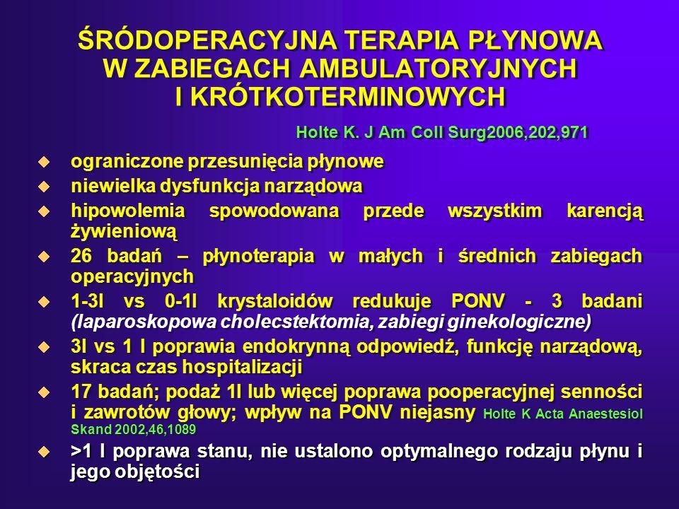 ŚRÓDOPERACYJNA TERAPIA PŁYNOWA W ZABIEGACH AMBULATORYJNYCH I KRÓTKOTERMINOWYCH Holte K. J Am Coll Surg2006,202,971