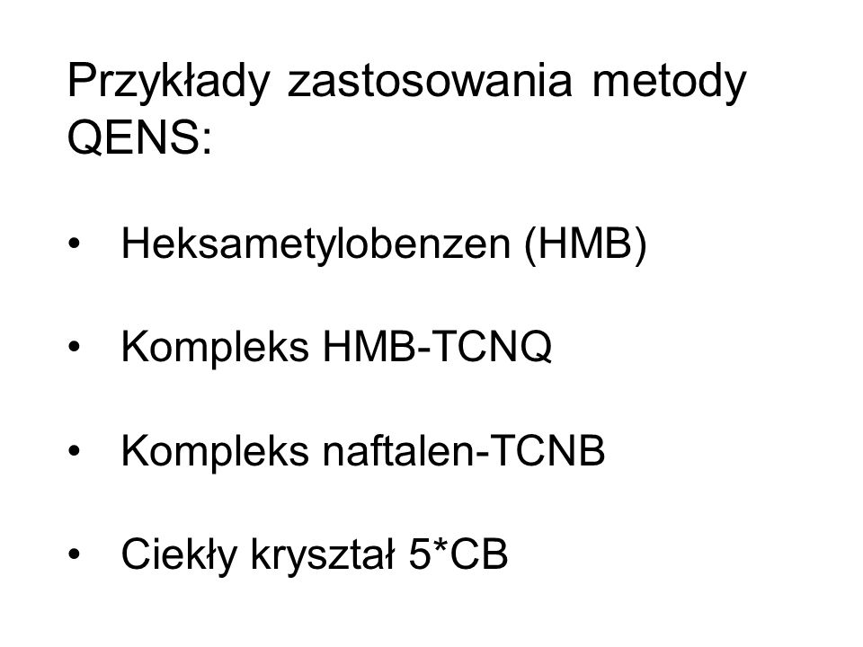 Przykłady zastosowania metody QENS: