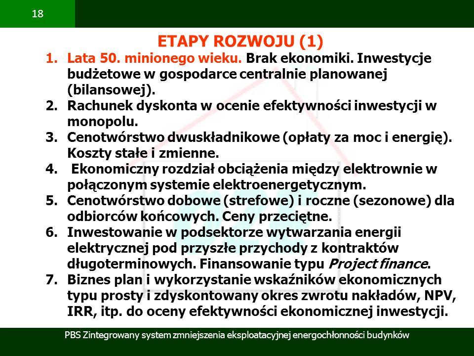 ETAPY ROZWOJU (1)Lata 50. minionego wieku. Brak ekonomiki. Inwestycje budżetowe w gospodarce centralnie planowanej (bilansowej).