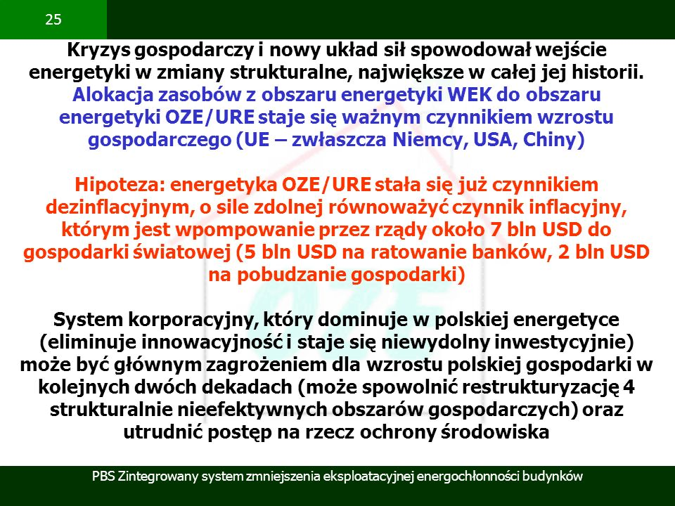 Kryzys gospodarczy i nowy układ sił spowodował wejście energetyki w zmiany strukturalne, największe w całej jej historii. Alokacja zasobów z obszaru energetyki WEK do obszaru energetyki OZE/URE staje się ważnym czynnikiem wzrostu gospodarczego (UE – zwłaszcza Niemcy, USA, Chiny)