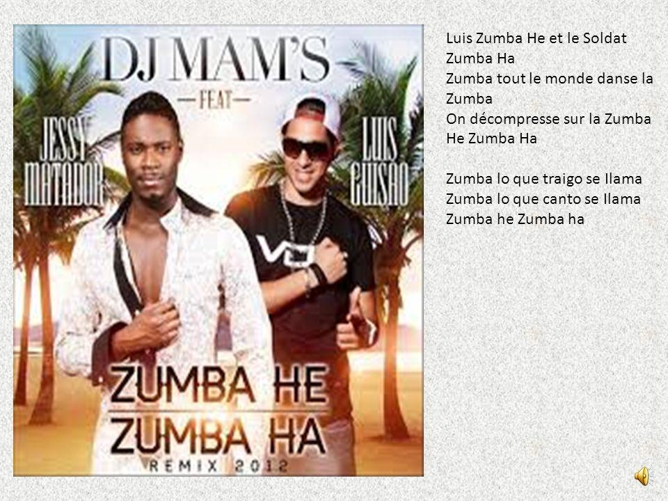 Luis Zumba He et le Soldat Zumba Ha Zumba tout le monde danse la Zumba On décompresse sur la Zumba He Zumba Ha Zumba lo que traigo se Ilama Zumba lo que canto se Ilama Zumba he Zumba ha