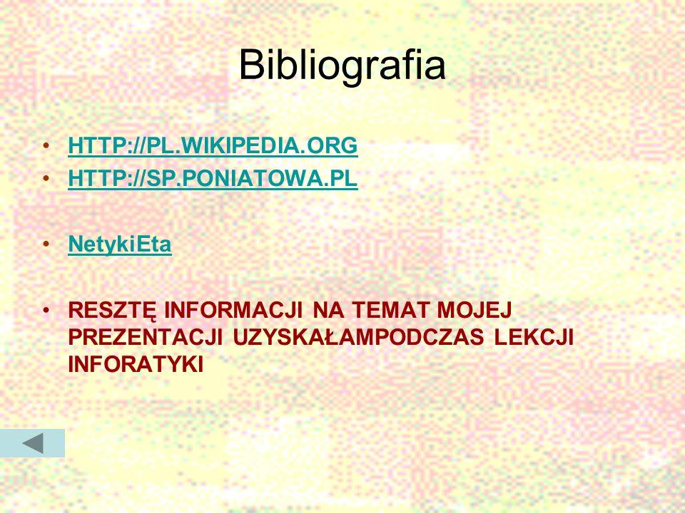 Bibliografia HTTP://PL.WIKIPEDIA.ORG HTTP://SP.PONIATOWA.PL NetykiEta
