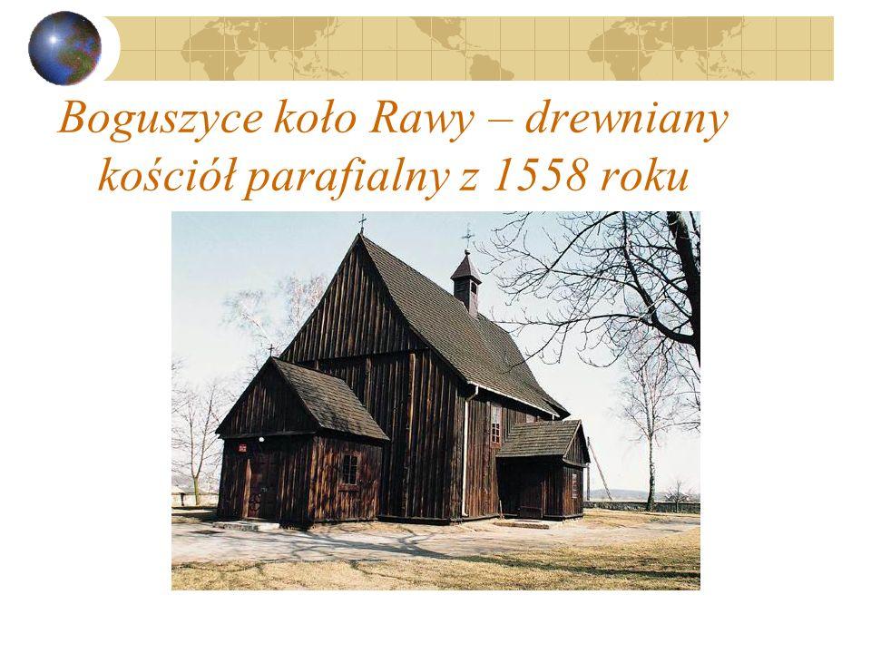 Boguszyce koło Rawy – drewniany kościół parafialny z 1558 roku