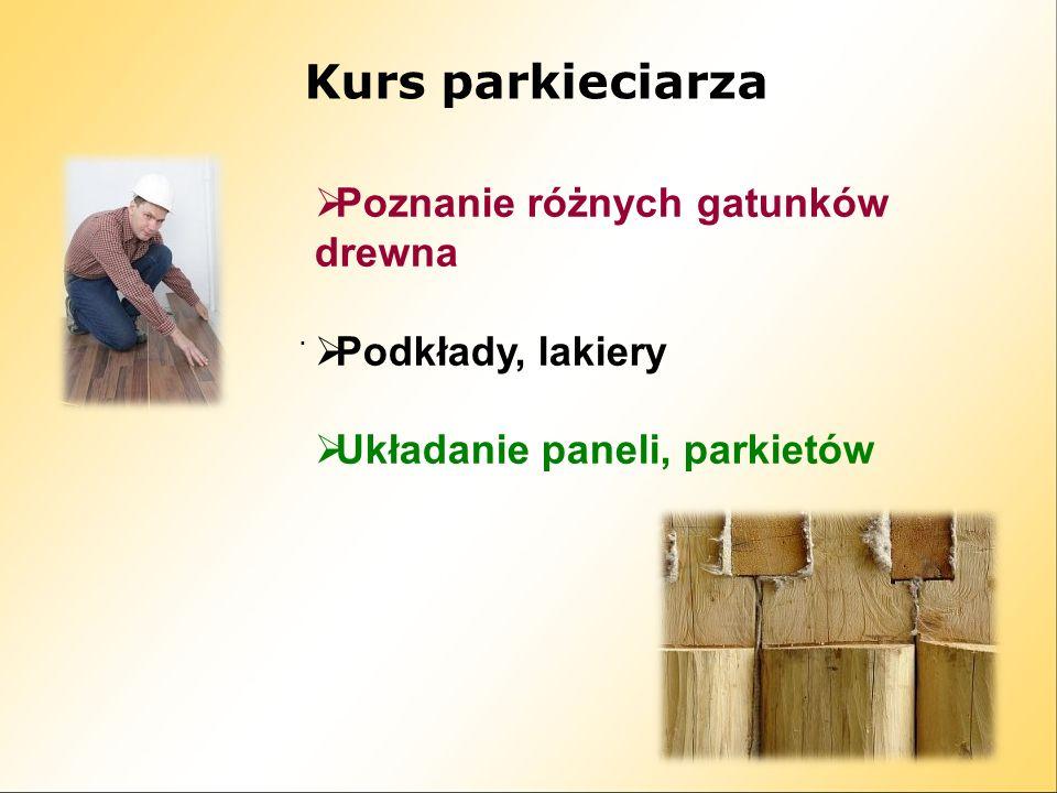 Kurs parkieciarza Poznanie różnych gatunków drewna Podkłady, lakiery