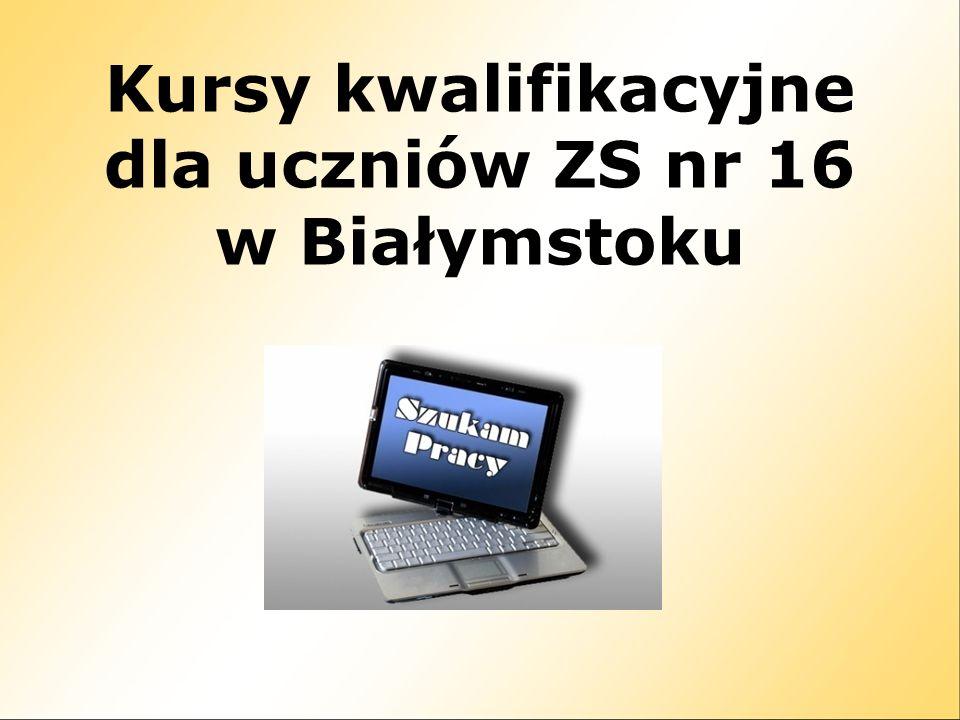 Kursy kwalifikacyjne dla uczniów ZS nr 16 w Białymstoku