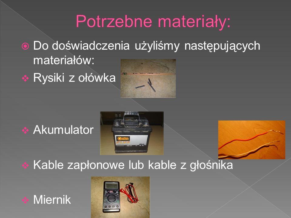 Potrzebne materiały: Do doświadczenia użyliśmy następujących materiałów: Rysiki z ołówka. Akumulator.