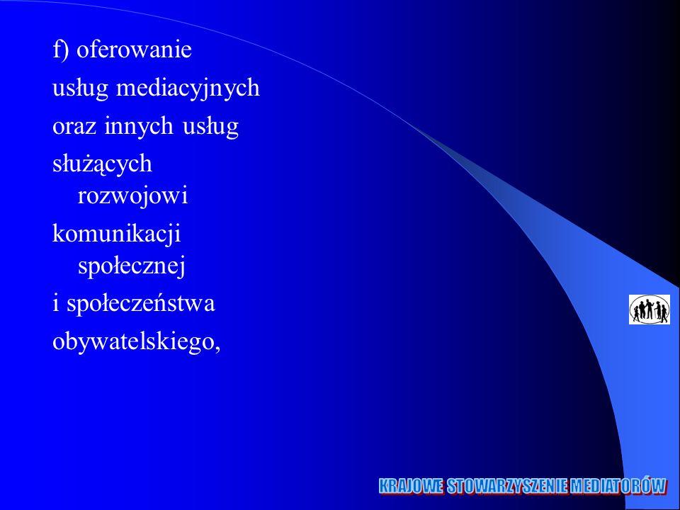 f) oferowanie usług mediacyjnych. oraz innych usług. służących rozwojowi. komunikacji społecznej.
