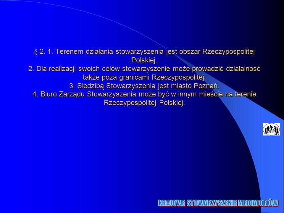 § 2. 1. Terenem działania stowarzyszenia jest obszar Rzeczypospolitej Polskiej.