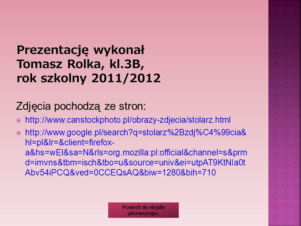 Prezentację wykonał Tomasz Rolka, kl.3B, rok szkolny 2011/2012