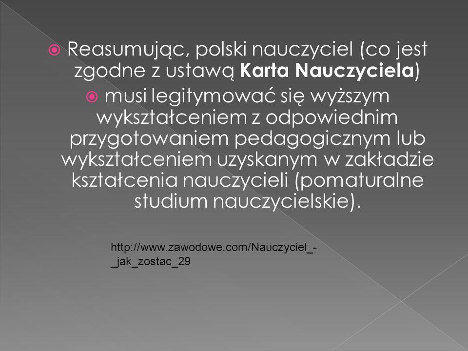 Reasumując, polski nauczyciel (co jest zgodne z ustawą Karta Nauczyciela)