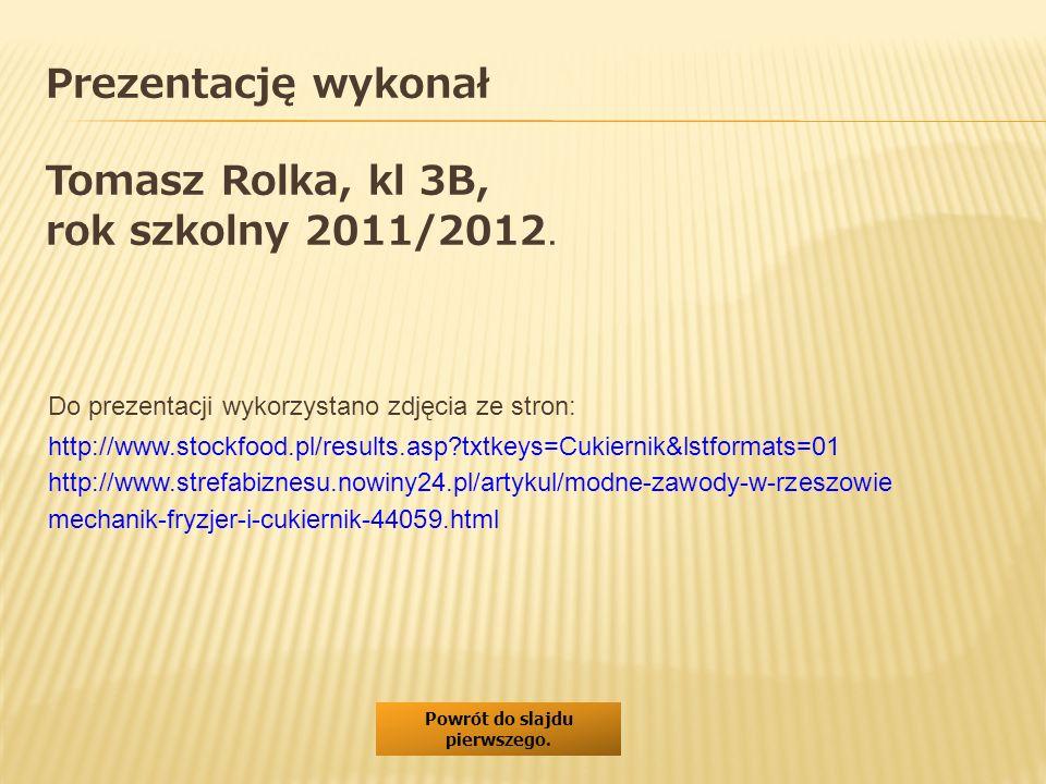 Prezentację wykonał Tomasz Rolka, kl 3B, rok szkolny 2011/2012.