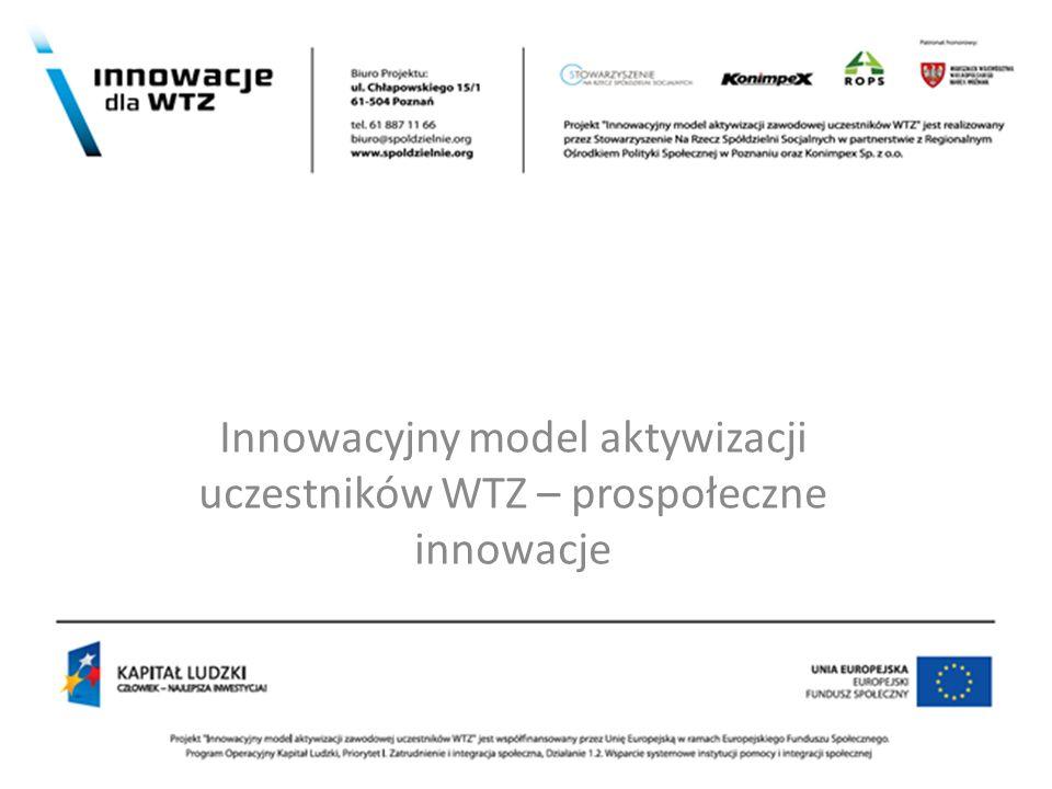 Innowacyjny model aktywizacji uczestników WTZ – prospołeczne innowacje