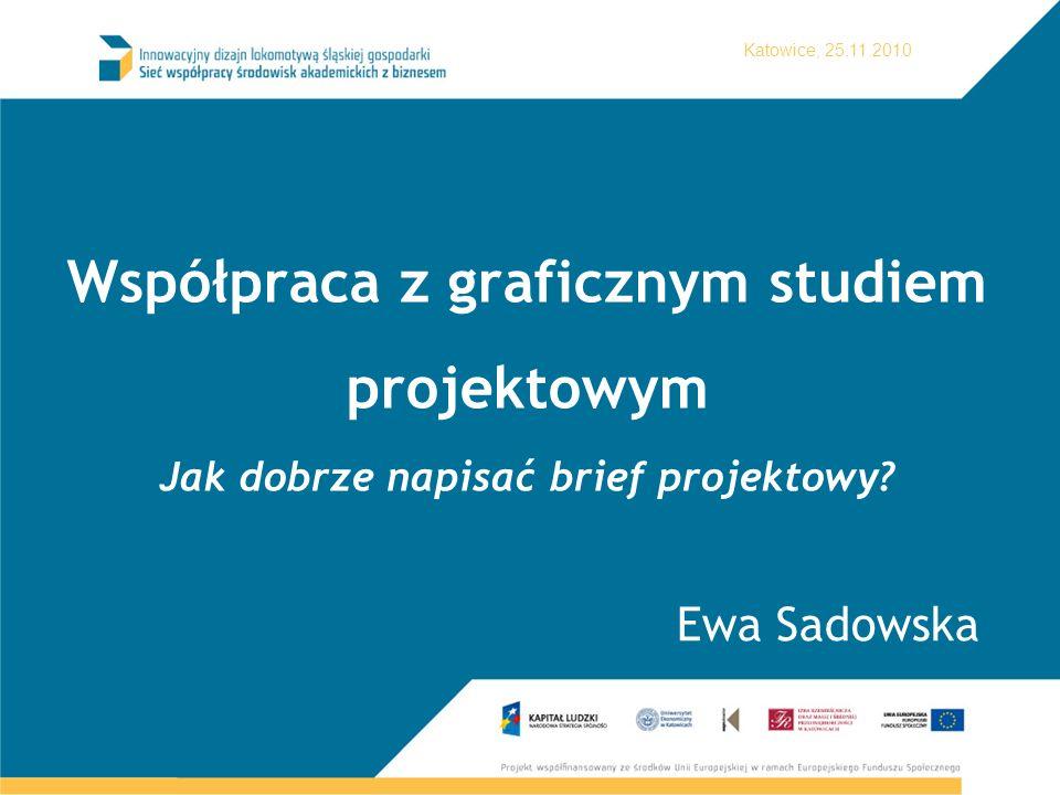 Katowice, 25.11.2010 Współpraca z graficznym studiem projektowym Jak dobrze napisać brief projektowy