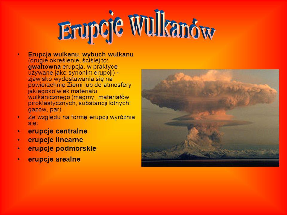 Erupcje wulkanów erupcje centralne erupcje linearne erupcje podmorskie