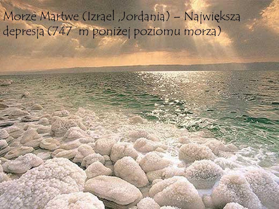 Morze Martwe (Izrael ,Jordania) – Największa depresja (747 m poniżej poziomu morza)