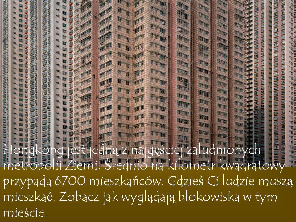 Hongkong jest jedną z najgęściej zaludnionych metropolii Ziemi