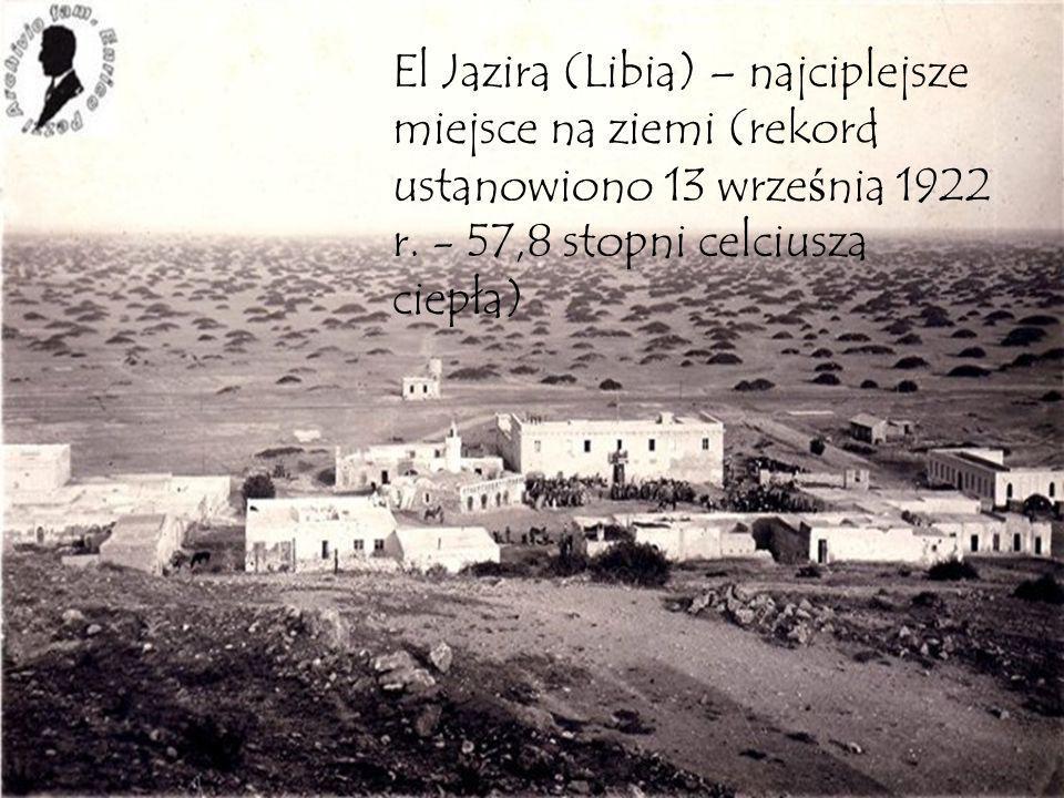 El Jazira (Libia) – najciplejsze miejsce na ziemi (rekord ustanowiono 13 września 1922 r.